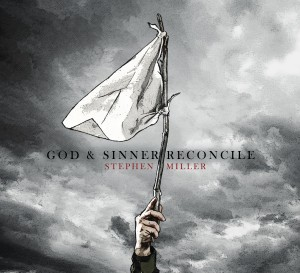 God & Sinner Reconcile by Stephen Miller album cover