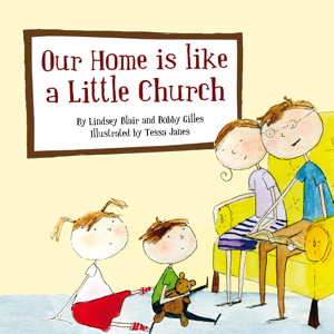 Our Home Is Like A Little Church book - Bobby Gilles, Lindsey Blair, Tessa Janes