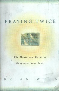 """Book cover of Brian Wren's """"Praying Twice: The Music and Words of Congregational Song"""""""