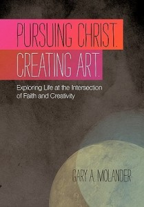 Pursuing Christ Creating Art book by Gary Molander