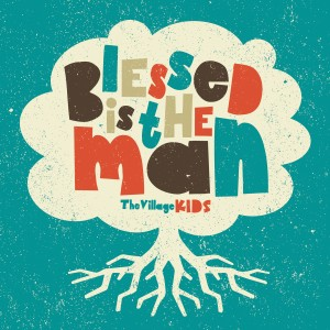 Blessed Is The Man album cover, a children's worship album by The Village Church in Texas