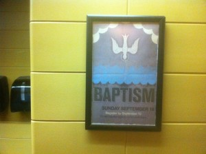 Baptism Sunday poster version, in restroom. Don't laugh - restrooms are great places for poster of church events